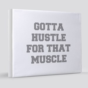 GOTTA-HUSTLE-FOR-THAT-MUSCLE-FRESH-GRAY 20x24 Canv