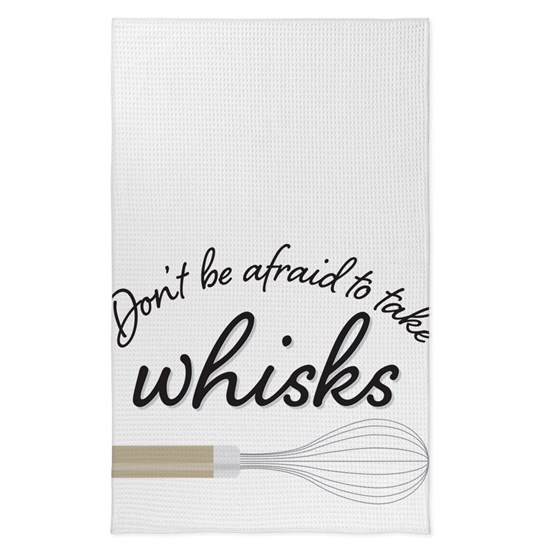 Don't Be Afraid To Take Whisks