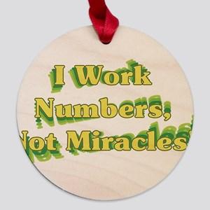 I Work Numbers Not Miracles Maple Round Ornament