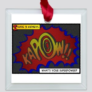 I have 3 kidneys. Whats your superpower? Square Gl