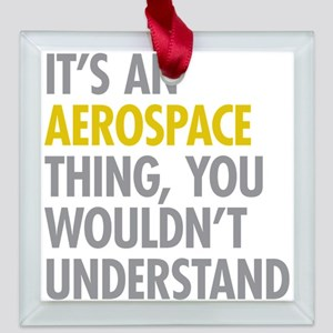 Its An Aerospace Thing Square Glass Ornament