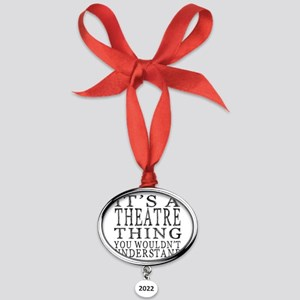 It's A Theatre Thing Oval Year Ornament