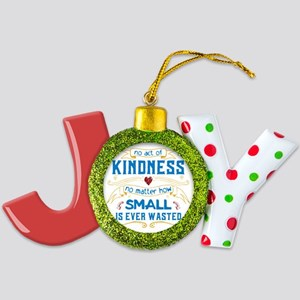 No Act of Kindness is Wasted Joy Ornament