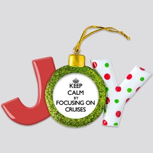 Keep Calm by focusing on Cruises Joy Ornament