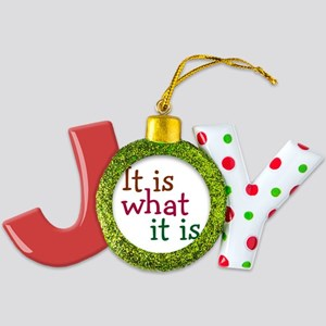 It is what it is Joy Ornament