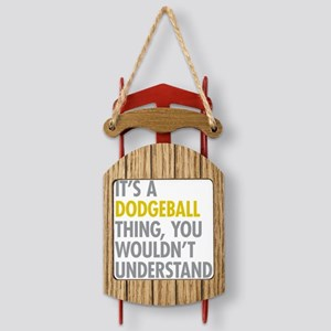 Its A Dodgeball Thing Sled Ornament