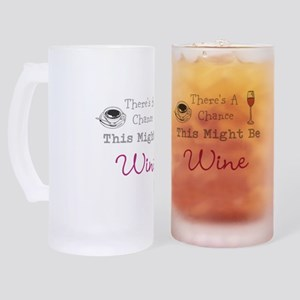 Theres A Chance This Might Be Wine Frosted Stein