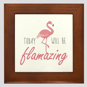 Today Will Be Flamazing Framed Tile