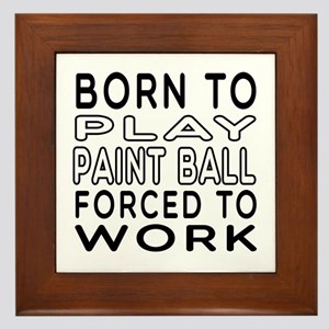 Born To Play Paint Ball Forced To Work Framed Tile