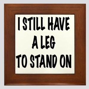 I Still Have a Leg to Stand On , t shi Framed Tile