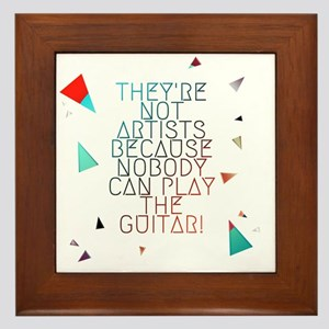Theyre not artists Framed Tile