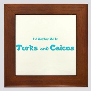 I'd Rather Be...Turks and Caicos Framed Tile