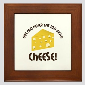 onE cAn nEvER EAT TOO much ChEEsE! Framed Tile