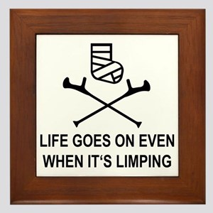 Life goes on, even when it's limping Framed Tile