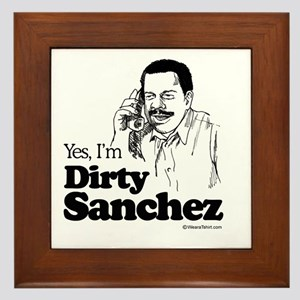 Yes, I'm dirty sanchez - Framed Tile