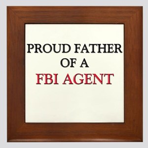 Proud Father Of A FBI AGENT Framed Tile