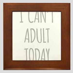 I Cant Adult Today Framed Tile
