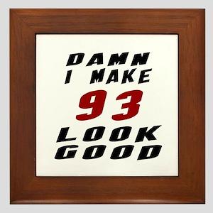 Damn I Make 93 Look Good Framed Tile