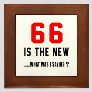 66 Is The New What Was I Saying ? Framed Tile