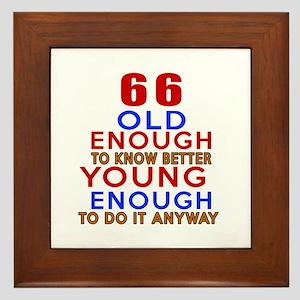 66 Old Enough Young Enough Birthday De Framed Tile
