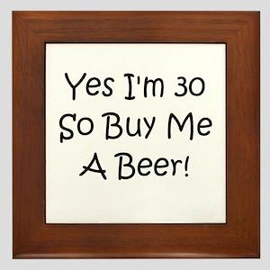 Yes I'm 30 So Buy Me A Beer! Framed Tile