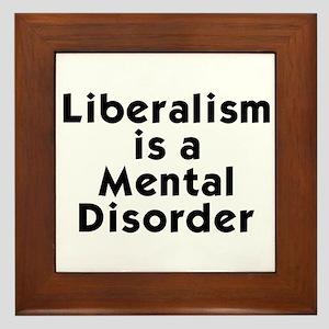Liberalism is a Mental Disorder Framed Tile