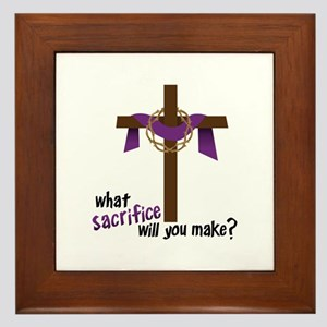 What Sacrifice will you make? Framed Tile