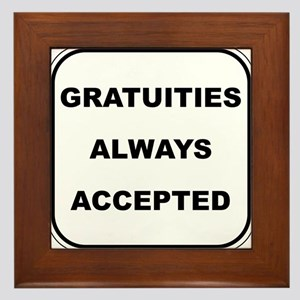 Gratuities Always Accepted Framed Tile