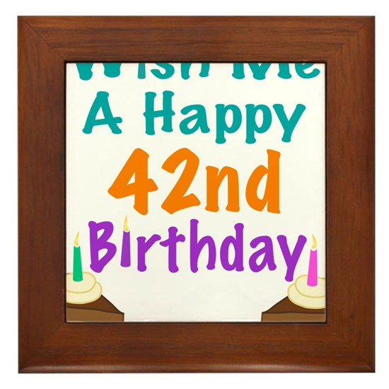 Wish Me A Happy 42nd Birthday Framed Tile By Listing Store 11989343