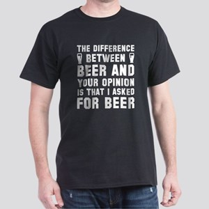 Beer And Your Opinion Dark T-Shirt