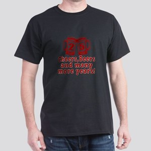 25 Cheers Beers And Many More Years Dark T-Shirt