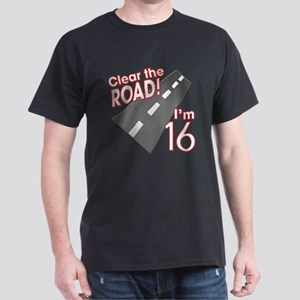 Clear the Road I'm 16 Dark T-Shirt
