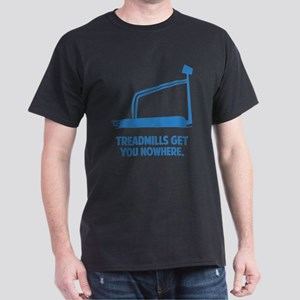 Treadmills Get You Nowhere Dark T-Shirt