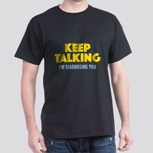 Keep Talking I'm Diagnosing You Dark T-Shirt