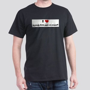 I Love to suck dick and eat p T-Shirt