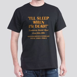 I'LL SLEEP WHEN I AM DEAD Dark T-Shirt