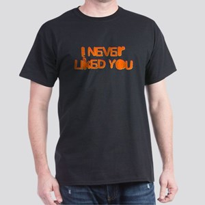 I Never Liked You Dark T-Shirt