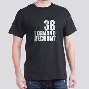 38 I Demand Recount Birthday Designs Dark T-Shirt