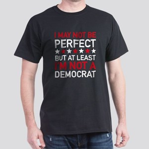 At Least I'm Not A Democrat Dark T-Shirt
