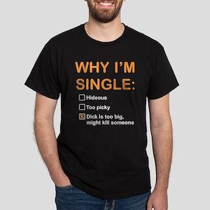 Why Im Single Gotta Big One T-Shirt