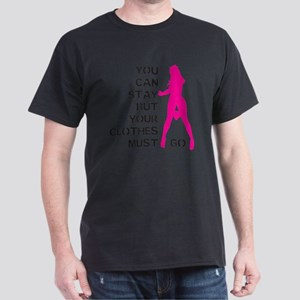 You can stay but your clothes must go Dark T-Shirt