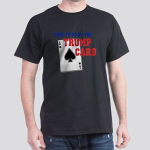 Time to Play the Trump Card Dark T-Shirt
