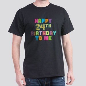 Happy 24th B-Day To Me Dark T-Shirt