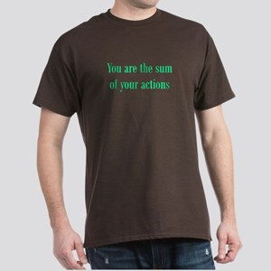 You are the sum of your actions Dark T-Shirt