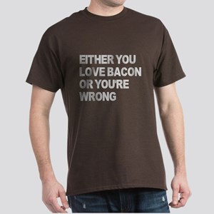 Either you love bacon or you' Dark T-Shirt