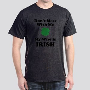 Don't Mess With Me. My Wife Is Irish. Dark T-Shirt