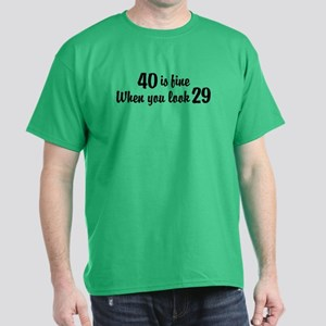 40 Is Fine When You Look 29 Dark T-Shirt