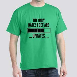 The Only Dates I Get Are Updates Dark T-Shirt