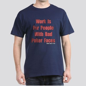 Work is for People with Bad Poker Faces Dark T-Shi