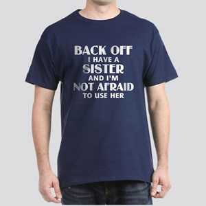 Back Off I Have a Sister (white) Dark T-Shirt
